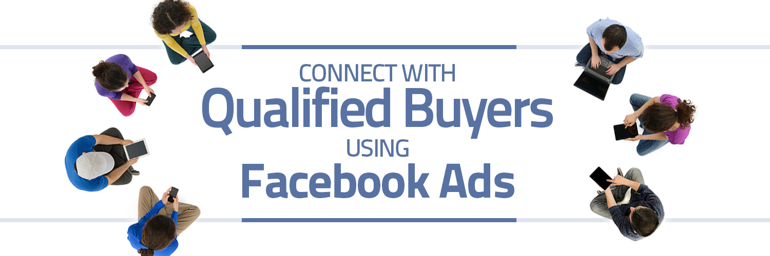 Connect with Qualified Buyers Using Facebook Ads
